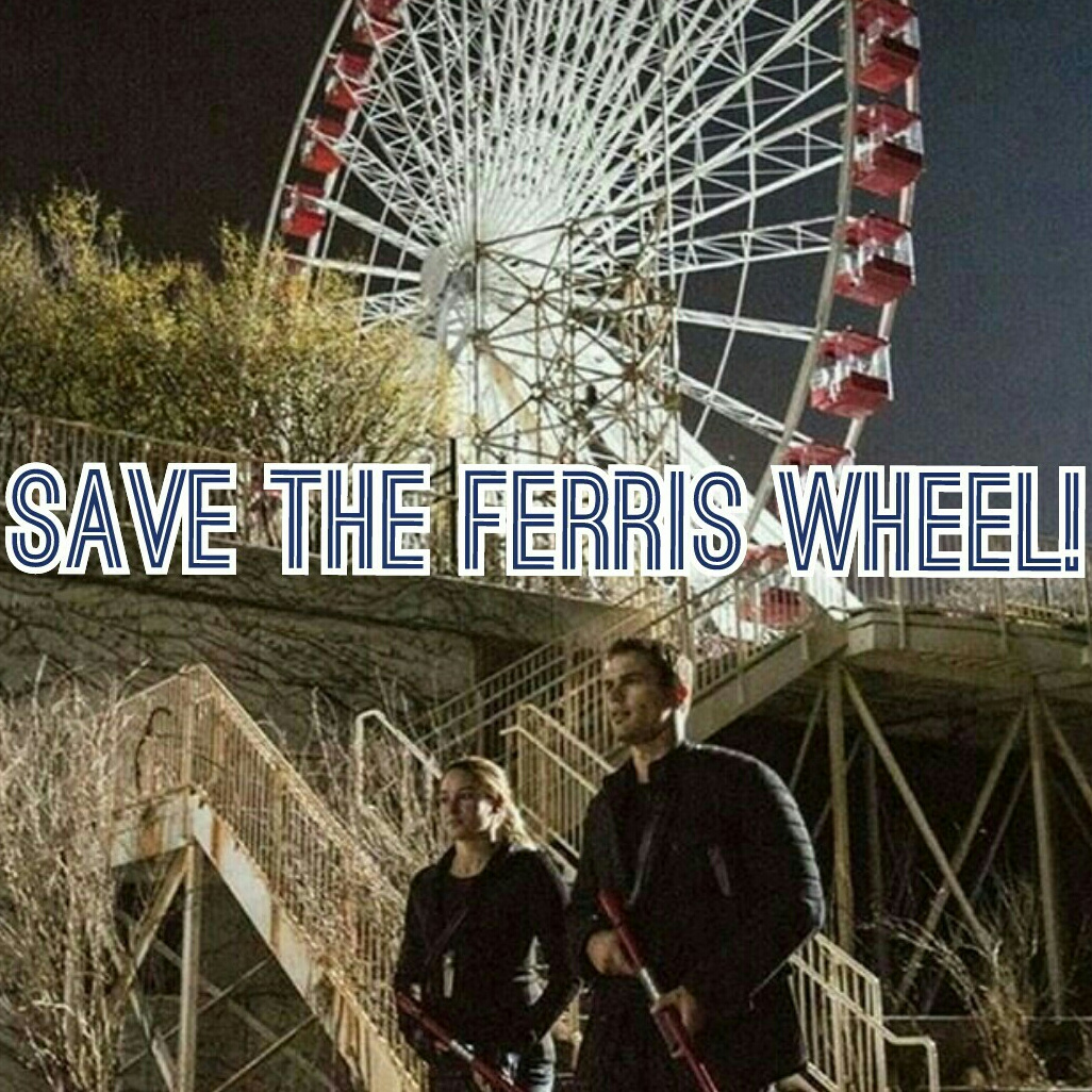 Petition SAVE The Ferris Wheel for Divergent!